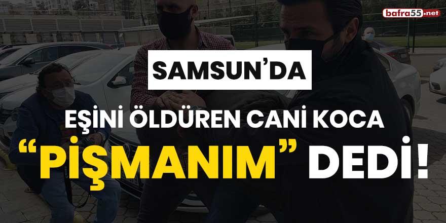 """Samsun'da eşini öldüren cani koca, """"pişmanım"""" dedi"""