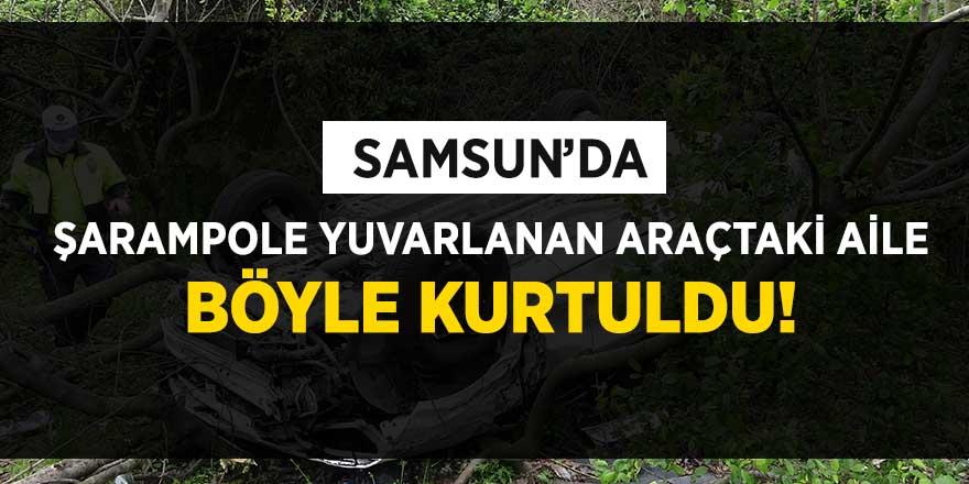 Samsun'da şarampole yuvarlanan araçtaki aile böyle kurtuldu!