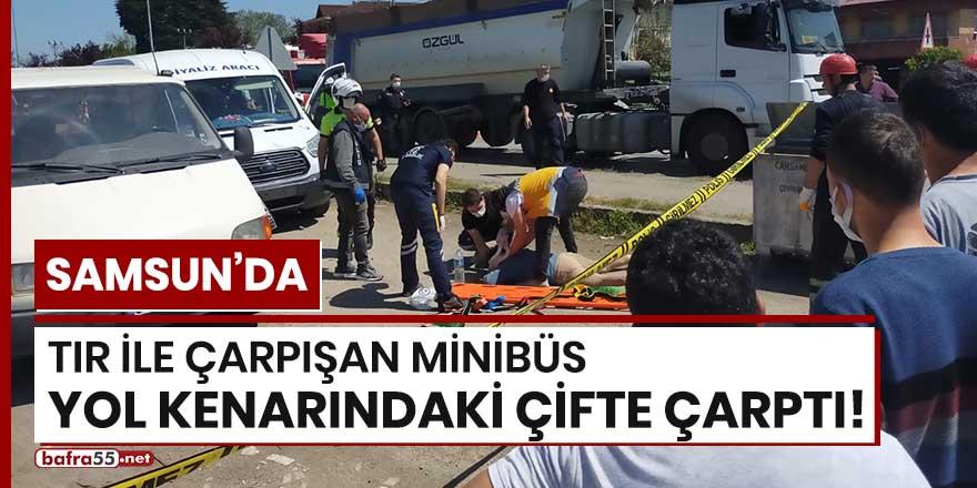 Samsun'da tır ile çarpışan minibüs yol kenarındaki çifte çarptı!