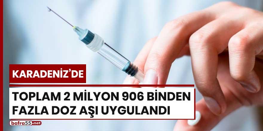 Karadeniz'de toplam 2 milyon 906 binden fazla doz aşı uygulandı