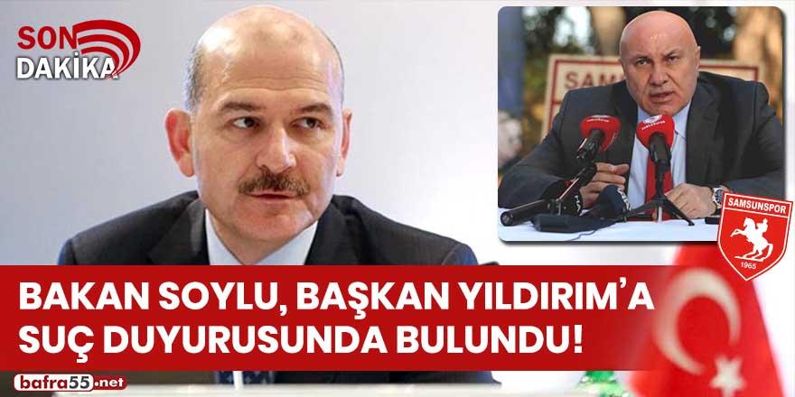 Bakan Soylu, Başkan Yıldırım'a suç duyurusunda bulundu!