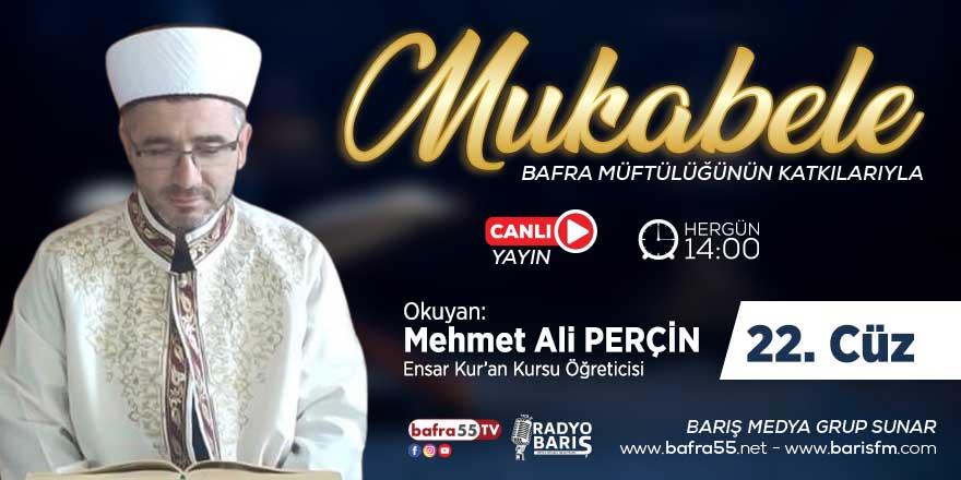 Bafra için Mukabele Saati 14:00 Okuyan: Mehmet Ali Perçin 22. Cüz