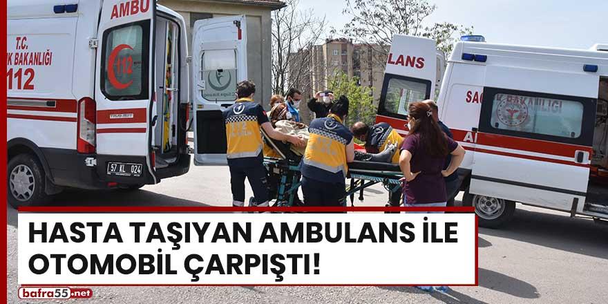 Hasta taşıyan ambulans ile otomobil çarpıştı!