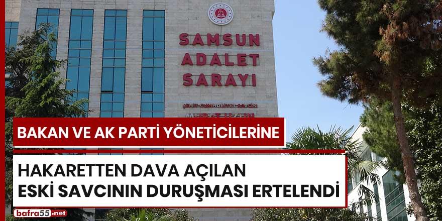 Bakan ve Ak Parti yöneticilerine hakaretten dava açılan eski savcının duruşması ertelendi