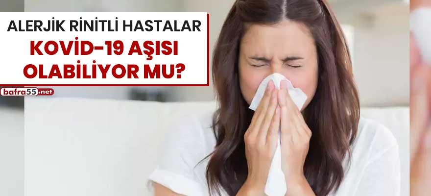 Alerjik rinitli hastalar Kovid-19 aşısı olabiliyor mu?