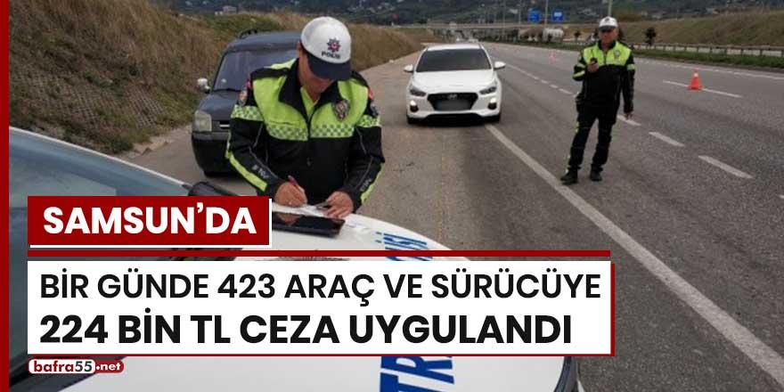 Samsun'da bir günde 423 araç ve sürücüye 224 bin TL ceza uygulandı