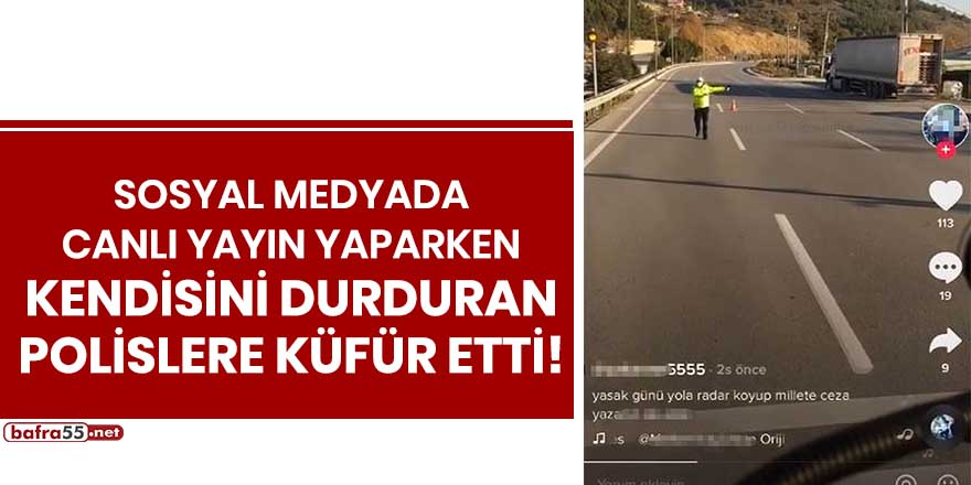 Sosyal medyada canlı yayın yaparken kendisini durduran polislere küfür etti!