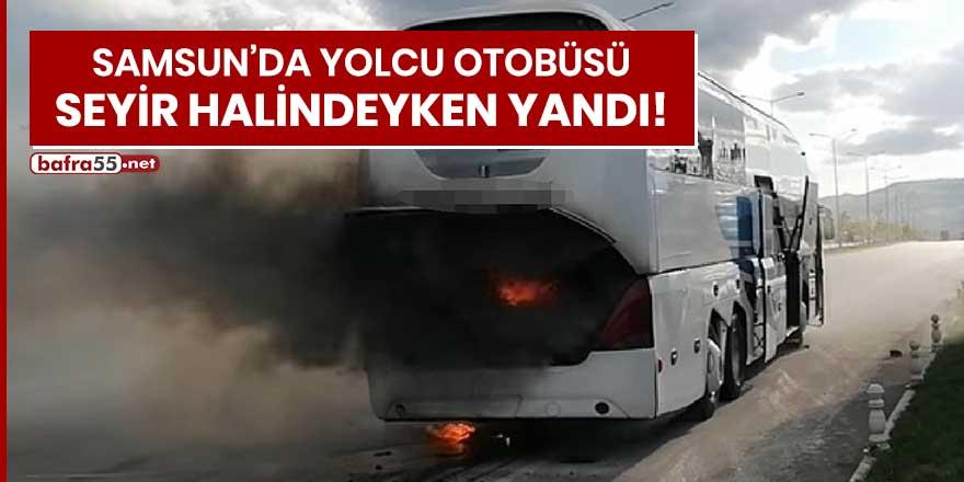 Samsun'da yolcu otobüsü seyir halindeyken yandı!