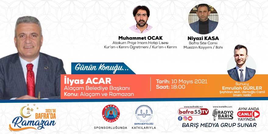 """""""2021'de Bafra'da Ramazan"""" Konuk: İlyas Acar """"Alaçam Belediye Başkanı"""""""
