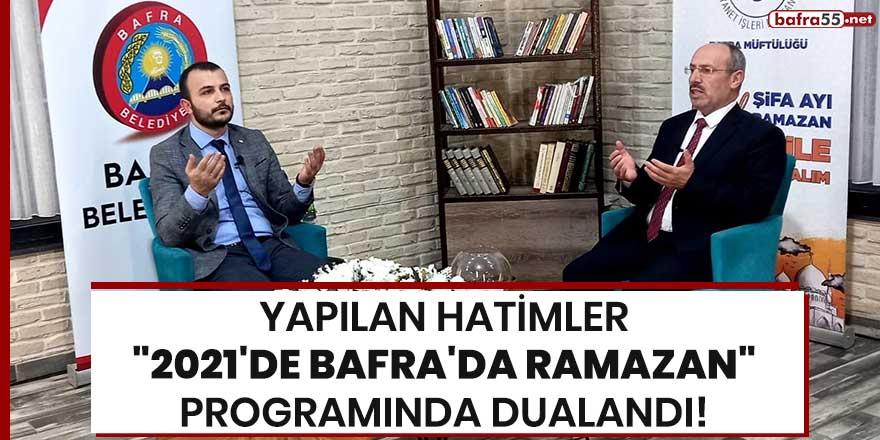"""Yapılan hatimler """"2021'de Bafra'da Ramazan"""" programında dualandı!"""