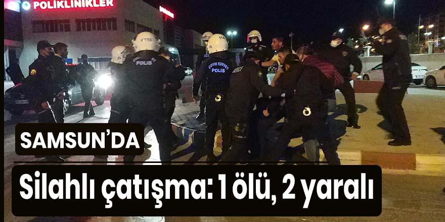 Samsun'da silahlı çatışma 1 ölü, 2 yaralı