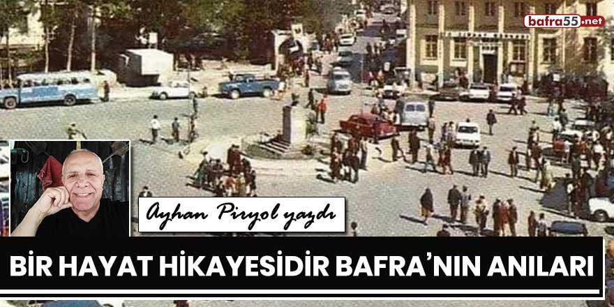 """Ayhan Piryol yazdı; """"Bir hayat hikayesidir Bafra'nın anıları..."""""""