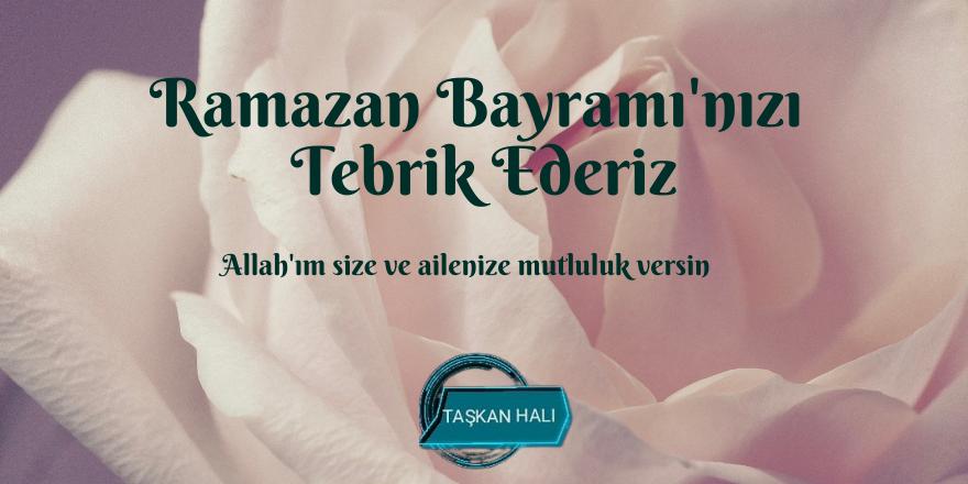 Hüseyin Taşkan'ın Ramazan Bayramı Mesajı