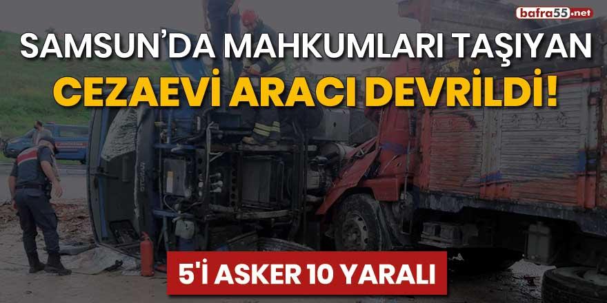 Samsun'da cezaevi aracı devrildi! 10 yaralı
