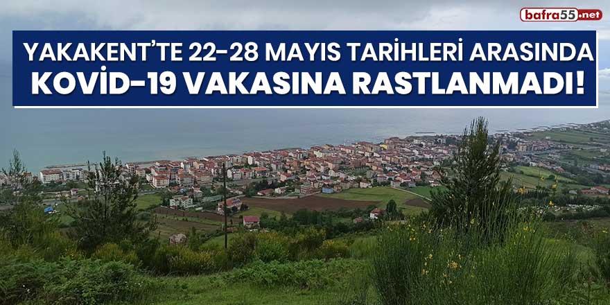 Yakakent'te 22-28 Mayıs tarihleri arasında Kovid-19 vakasına rastlanmadı!