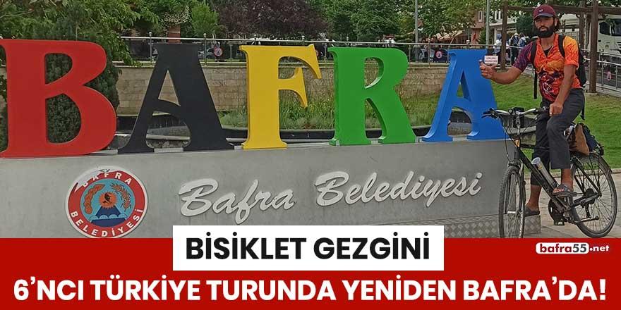 Bisiklet gezgini çıktığı 6'ncı Türkiye turunda yeniden Bafra'da!