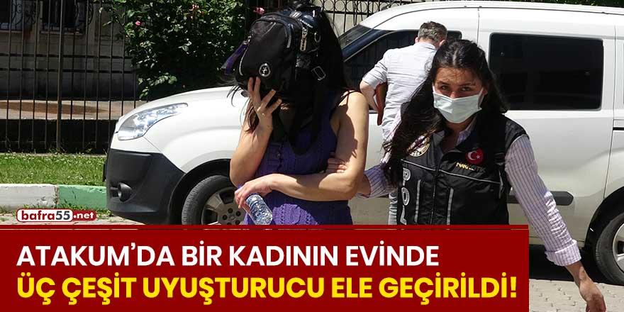 Atakum'da bir kadının evinde üç çeşit uyuşturucu ele geçirildi!