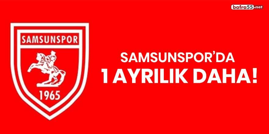 Samsunspor'da 1 ayrılık daha!