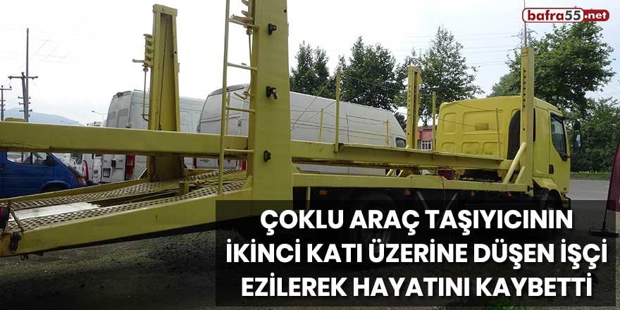 Çoklu araç taşıyıcının ikinci katı üzerine düşen işçi ezilerek hayatını kaybetti!