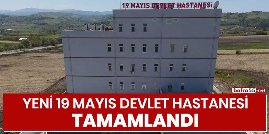 Yeni 19 Mayıs Devlet Hastanesi tamamlandı