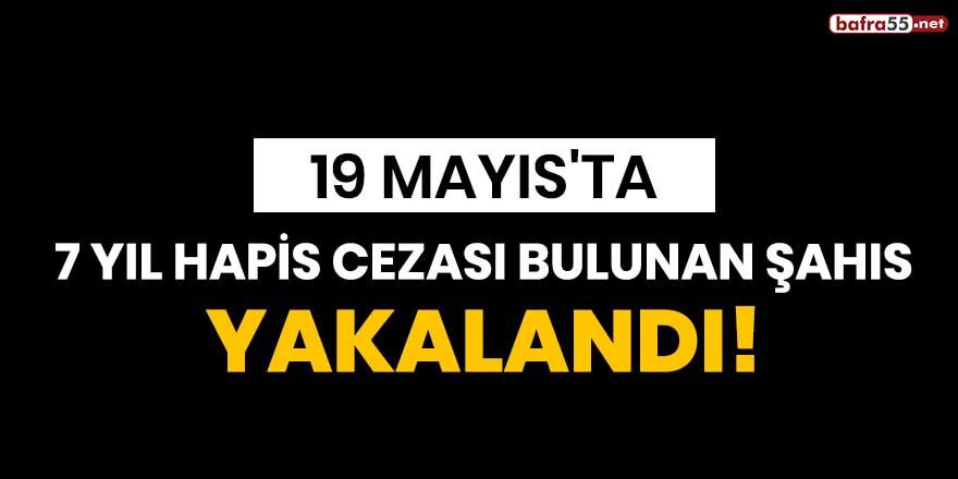19 Mayıs'ta 7 yıl hapis cezası bulunan şahıs yakalandı!
