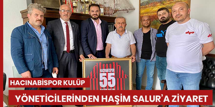 Hacınabispor kulüp yöneticilerinden Haşim Salur'a ziyaret