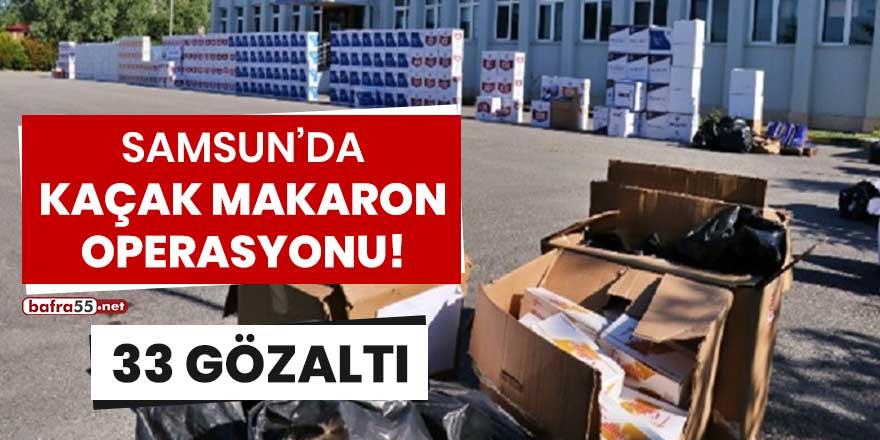 Samsun'da kaçak makaron operasyonu! 33 gözaltı