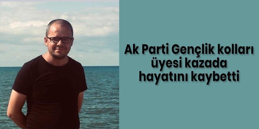 Ak Parti Gençlik kolları üyesi kazada hayatını kaybetti
