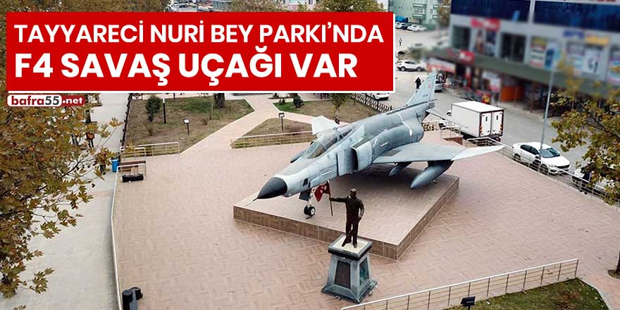 Tayyareci Nuri Bey Parkı'nda F4 savaş uçağı var