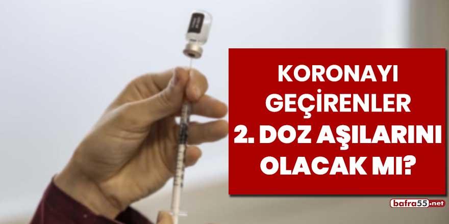 Koronayı geçirenler ikinci doz aşılarını olacak mı?