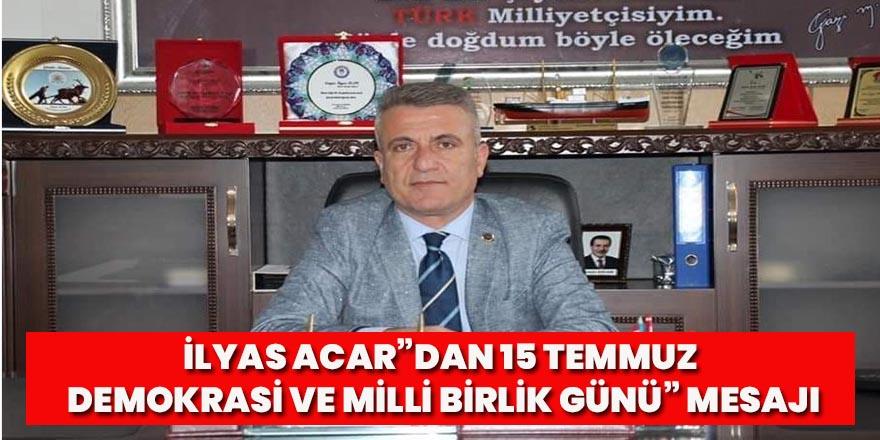 """İlyas Acar'dan """"15 Temmuz Demokrasi ve Milli Birlik Günü"""" mesajı"""