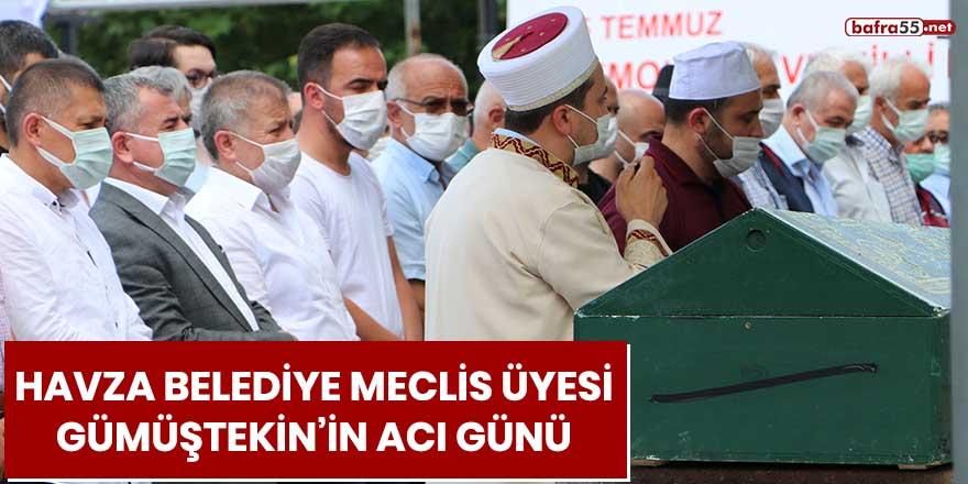 Havza Belediye Meclis Üyesi Gümüştekin'in acı günü