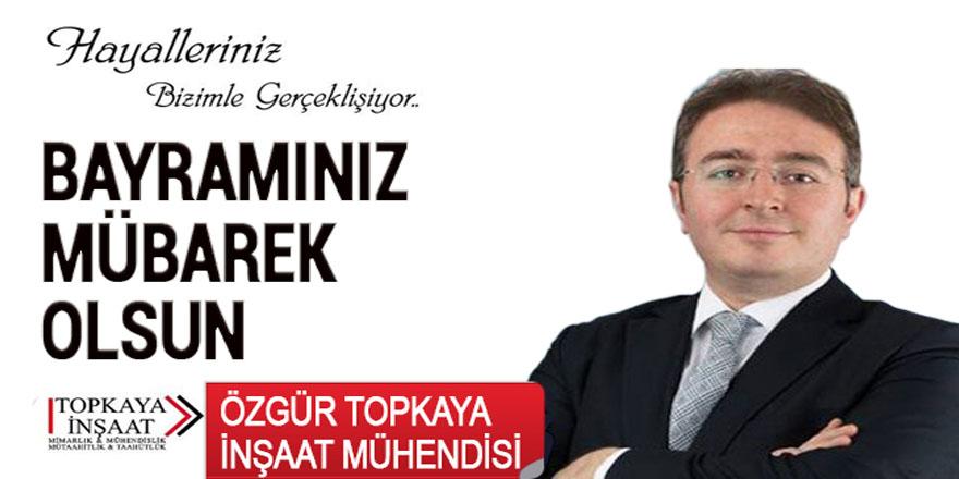 Topkaya İnşaat Yönetim Kurulu Başkanı ÖZgür Topkaya bayram mesajı