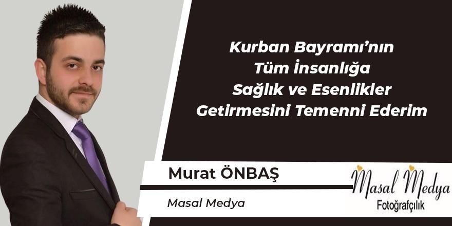 Murat Önbaş'ın bayram mesajı
