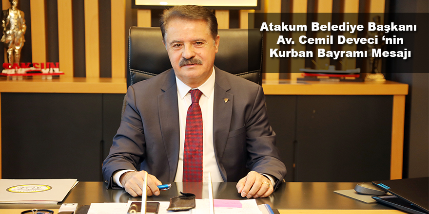 Atakum Belediye Başkanı Av. Cemil Deveci Kurban Bayramı dolayısıyla bir mesaj yayınladı.