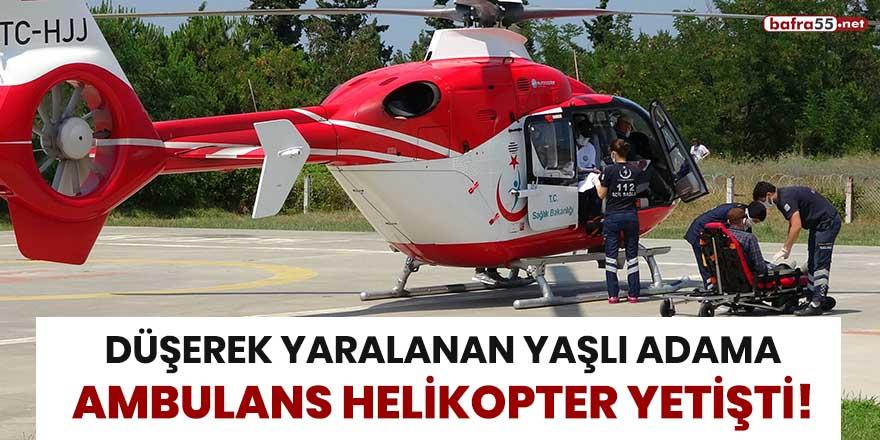 Düşerek yaralanan yaşlı adama ambulans helikopter yetişti!