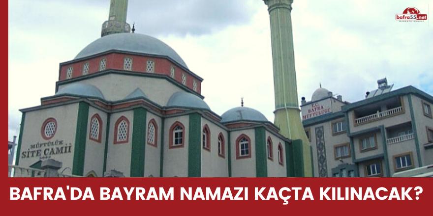 Bafra'da bayram namazı kaçta kılınacak?