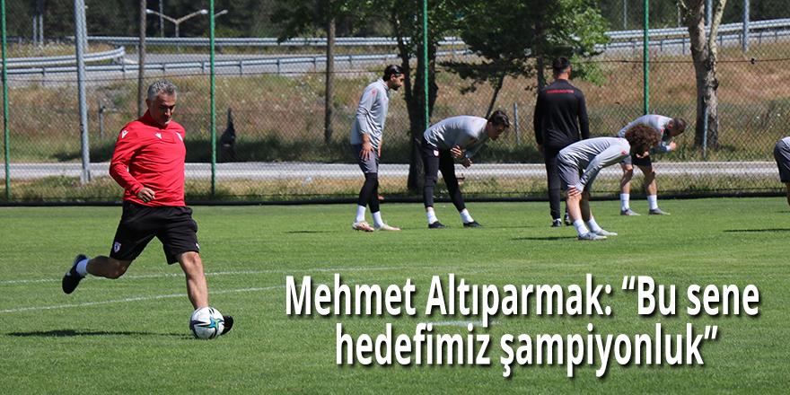 """Mehmet Altıparmak: """"Bu sene hedefimiz şampiyonluk"""""""