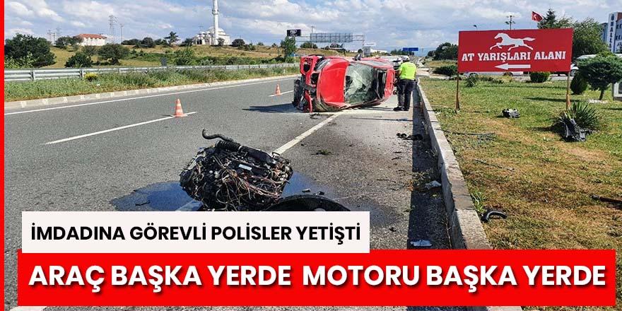 Kaza yapan aracın motoru 50 metre fırladı