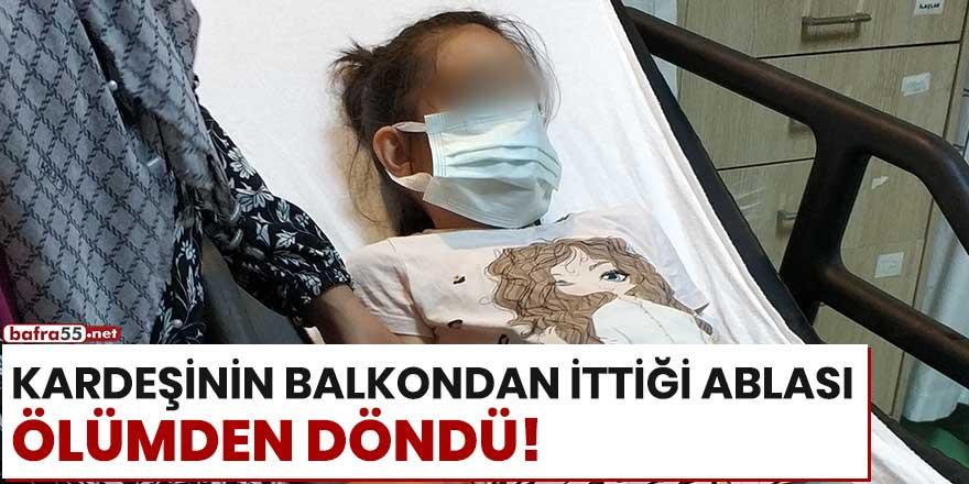 Kardeşinin balkondan ittiği ablası ölümden döndü!