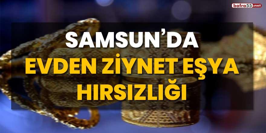 Samsun'da evden ziynet eşya hırsızlığı