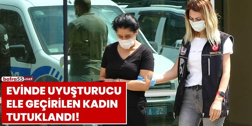 Evinde uyuşturucu ele geçirilen kadın tutuklandı!