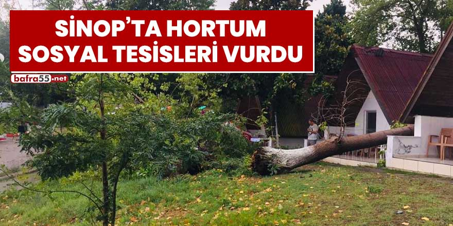 Sinop'ta hortum sosyal tesisleri vurdu