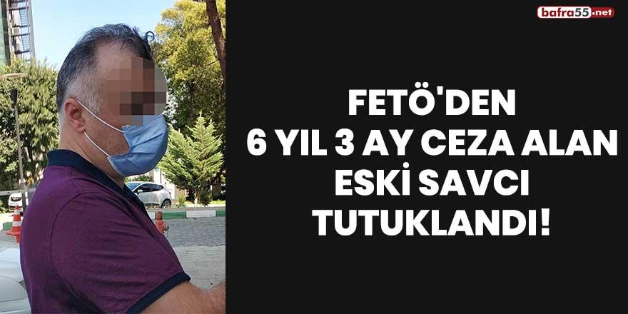 FETÖ'den 6 yıl 3 ay ceza alan eski savcı tutuklandı!
