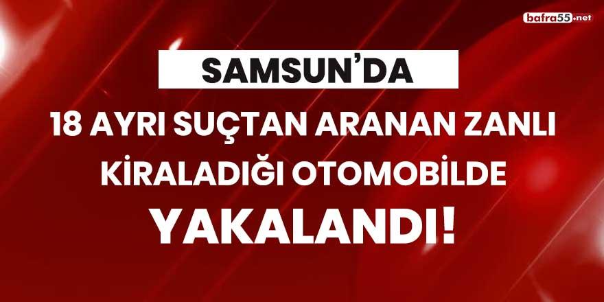 Samsun'da 18 ayrı suçtan aranan zanlı kiraladığı otomobilde yakalandı!