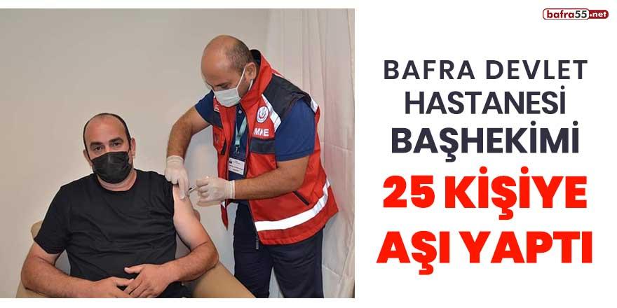 Bafra Devlet Hastanesi başhekimi 25 kişiye aşı yaptı