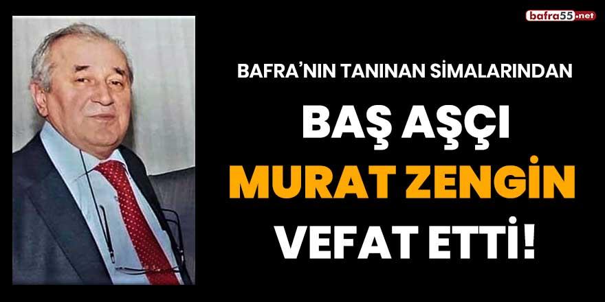Baş aşçı Murat Zengin vefat etti!