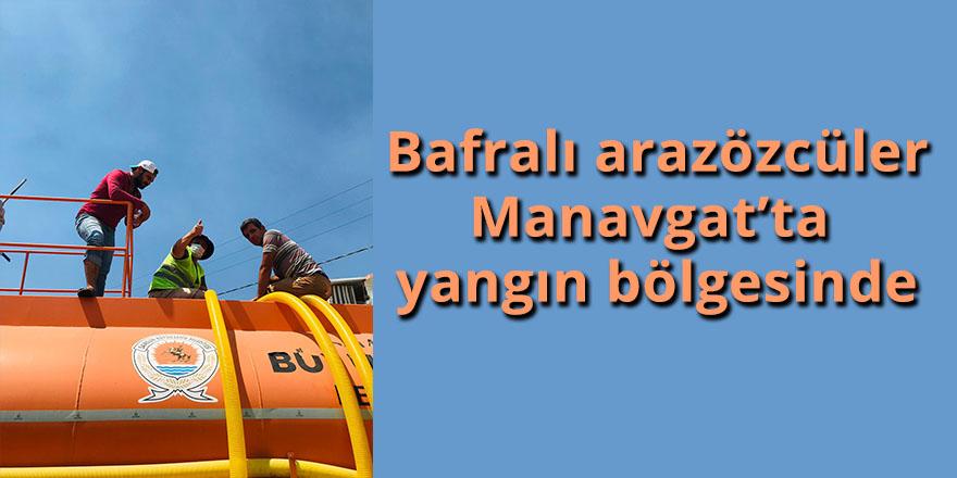 Bafralı arazözcüler Manavgat'ta  yangın bölgesinde