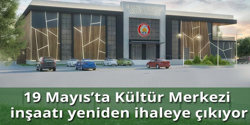 19 Mayıs'ta Kültür Merkezi inşaatı yeniden ihaleye çıkıyor