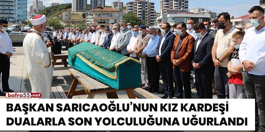 Başkan Sarıcaoğlu'nun kız kardeşi dualarla son yolculuğuna uğurlandı
